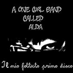 A One Girl Band Called Alda - [2006] Il Mio Primo Fottuto Disco