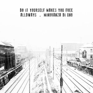Alldways & Minoranza Di Uno - [2014] Do It Yourself Makes You Free