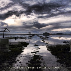 Always Later Vs Twenty Miles To Mother - [2011] Split