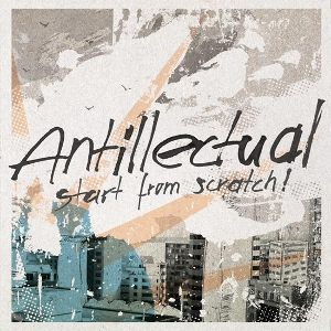 Antillectual - [2010] Start From Scratch!