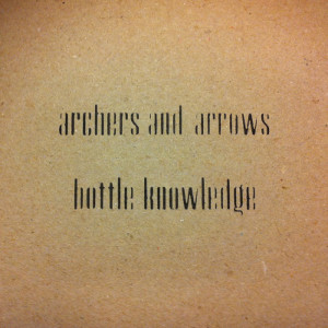 Archers And Arrows & Bottle Knowledge - [2011] Split