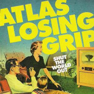 Atlas Losing Grip - [2008] Shut The World Out