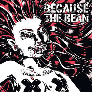 Because The Bean - [2014] Venus In Pain