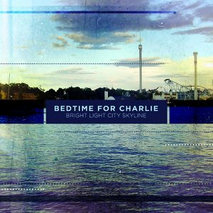 Bedtime For Charlie - [2012] Bright Light City Skyline