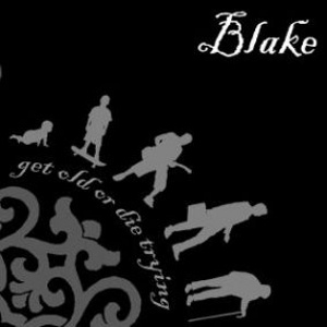 Blake - [2006] Get Old Or Die Trying