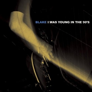 Blake - [2010] I Was Young In The 90's