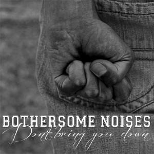 Bothersome Noises - [2013] Don't Bring You Down