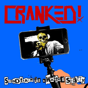 Cranked! - [2019] Soundtrack For A Wasted Society