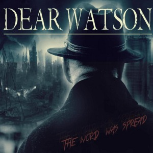 Dear Watson - [2013] The Word Was Spread