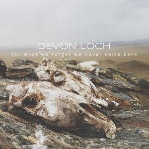 Devon Loch - [2018] For What We Forget We Never Come Back