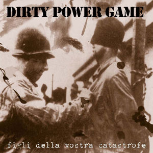 Dirty Power Game - [2004] Figli Della Vostra Catastrofe
