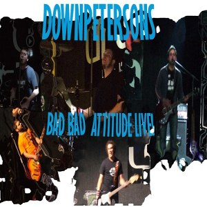 Downpetersons - [2007] Bad Bad Attitude Live!