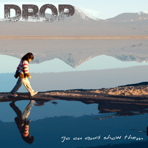 Drop - [2013] Go On And Show Them