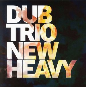 Dub Trio - [2006] New Heavy