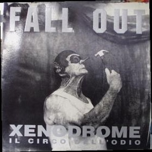 Fall Out - [1992] Xenodrome Il Circo Dell'Odio