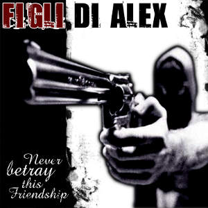 ­­Figli Di Alex - [2009] Never Betray This Friendship