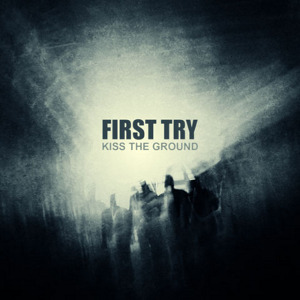 First Try - [2007] Kiss The Ground