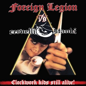 Foreign Legion Vs Cervelli Stanki - [2012] Clockwork Kids Still Alive!