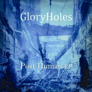 GloryHoles - [2011] Post Human Ep