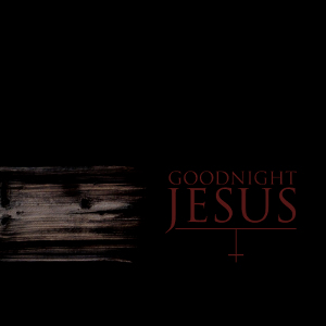 Goodnight Jesus - [2010] Goodnight Jesus