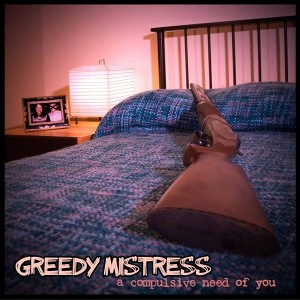 Greedy Mistress - [2010] A Compulsive Need Of You