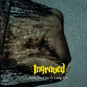 Ingraved - [2013] From Sour Cries To Loving Eyes
