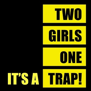 It's A Trap! - [2011] Two Girls, One Trap!