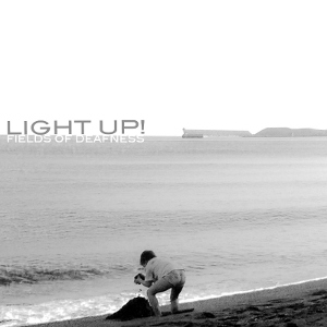 Light Up! - [2010] Fields Of Deafness