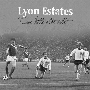 Lyon Estates - [2012] Come Mille Altre Volte