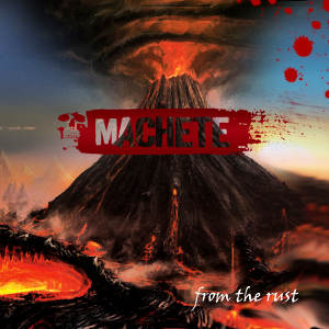 Machete - [2014] From The Rust