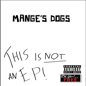 Manges Dog's - [2011] This Is Not An Ep!