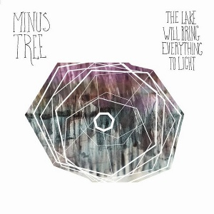 Minus Tree - [2011] The Lake Will Bring Everything To Light