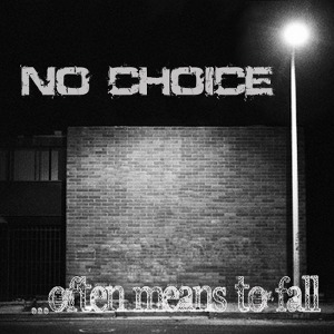 No Choice - [2012] ...Often Means To Fall