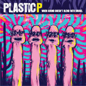 Plastic P - [2010] When Sound Doesn't Blend With Music