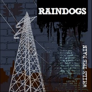 Raindogs - [2011] While The Rain
