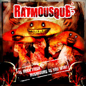 Rat Mousque' - [2011] As Much Fresh Mushrooms As You Want