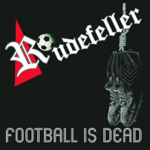 Rudefeller - [2014] Football Is Dead