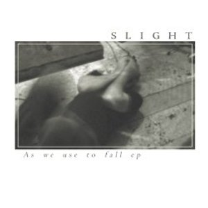 Slight - As We Use To Fall