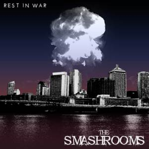 The Smashrooms - Rest In War