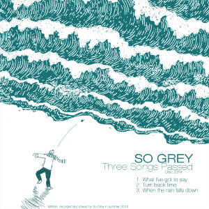 So Grey - [2014] Three Songs Passed