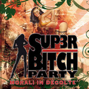 Super Bitch Party - [2009] Morali In Decolte'