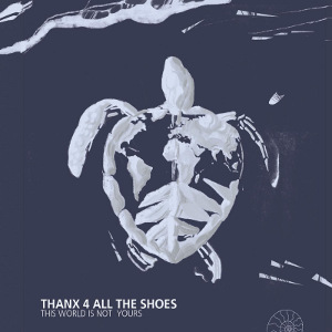 Thanx 4 All The Shoes - [2014] This World Is Not Yours