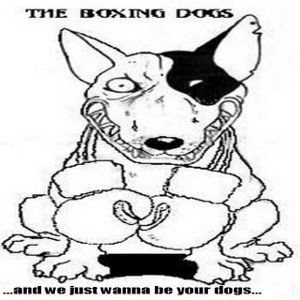 The Boxing Dogs - [2008] ...And We Just Wanna Be Your Dogs...