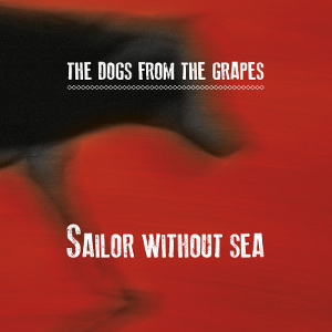 The Dogs From The Grapes - [2015] Sailor Without Sea