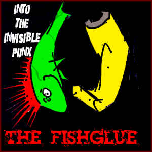 The FishGlue - [2008] Into The Invisible Punx