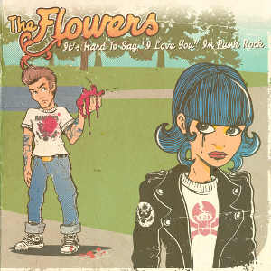 The Flowers - [2009] It's Hard To Say I Love You In Punk Rock
