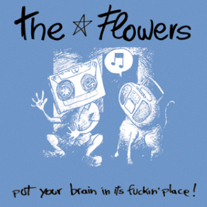 The Flowers - Put Your Brain In Its Fuckin Place