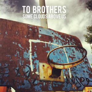 To Brothers - [2013] Some Clouds Above Us