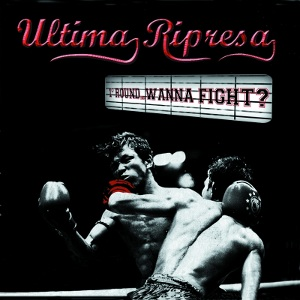 Ultima Ripresa - [2011] 1° Round...Wanna Fight?