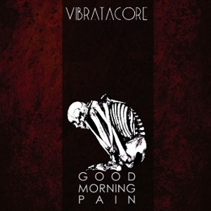 Vibratacore - [2011] Good Morning Pain